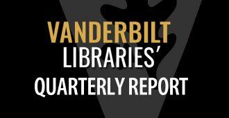 Vanderbilt LIbraries' Quarterly Report